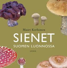 Mauri Korhonen 2009: Sienet Suomen luonnossa